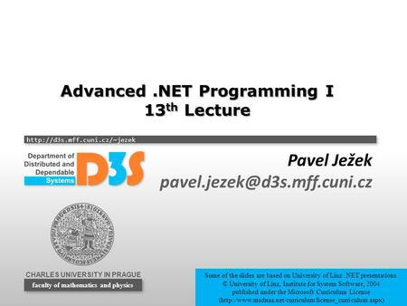 CHARLES UNIVERSITY IN PRAGUE  faculty of mathematics and physics Advanced.NET Programming I 13 th Lecture Pavel Ježek