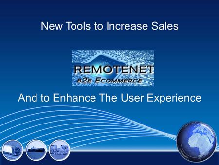 New Tools to Increase Sales And to Enhance The User Experience.