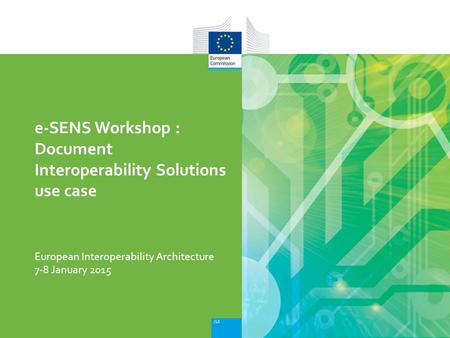 European Interoperability Architecture e-SENS Workshop : Document Interoperability Solutions use case 7-8 January 2015.