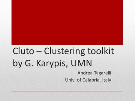 Cluto – Clustering toolkit by G. Karypis, UMN
