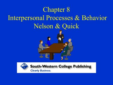 Chapter 8 Interpersonal Processes & Behavior Nelson & Quick.