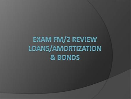Exam FM/2 Review loans/Amortization & Bonds
