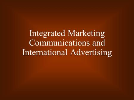 Integrated Marketing Communications and International Advertising.