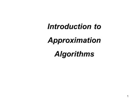 1 Introduction to Approximation Algorithms. 2 NP-completeness Do your best then.