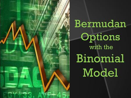 Bermudan Options with the Binomial Model. Hossein Nohrouzian Iran Analytical Finance Jessica Radeschnig Sweden Amir Kazempour Iran Who are we?