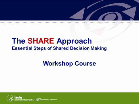  Click to edit Master text styles  Second level Third level – Fourth level » Fifth level The SHARE Approach Essential Steps of Shared Decision Making.