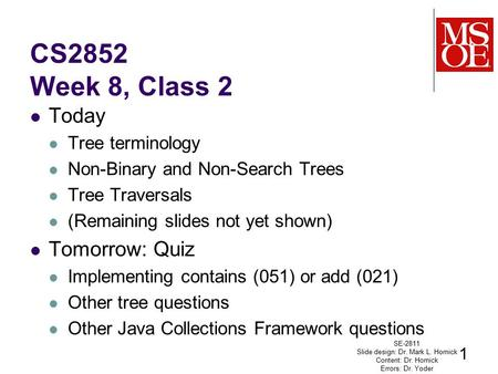 CS2852 Week 8, Class 2 Today Tree terminology Non-Binary and Non-Search Trees Tree Traversals (Remaining slides not yet shown) Tomorrow: Quiz Implementing.