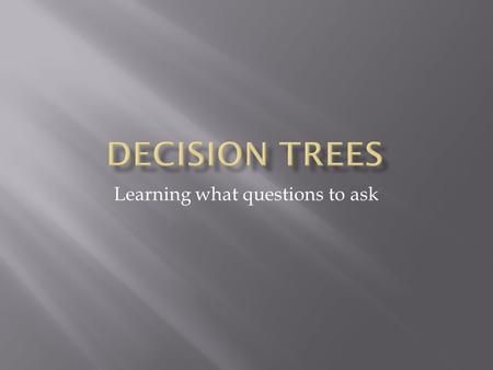 Learning what questions to ask. 8/29/03Decision Trees2  Job is to build a tree that represents a series of questions that the classifier will ask of.