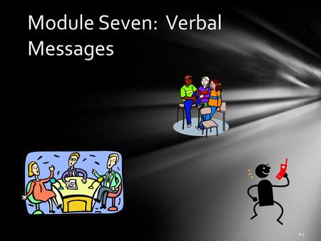 Module Seven: Verbal Messages 5-1 MOUSETRAPS 5-2.