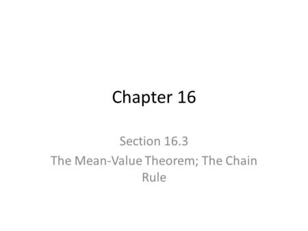 Chapter 16 Section 16.3 The Mean-Value Theorem; The Chain Rule.