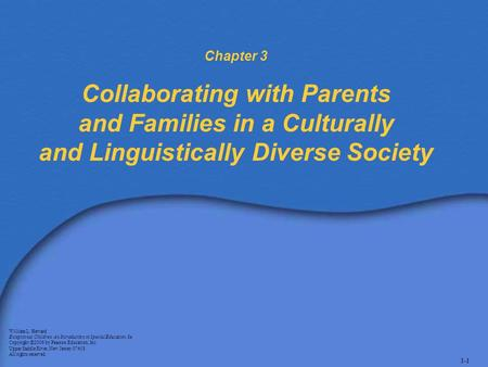Chapter 3 Collaborating with Parents and Families in a Culturally and Linguistically Diverse Society William L. Heward Exceptional Children: An Introduction.