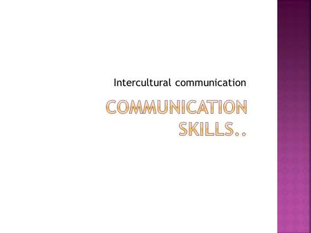Intercultural communication. Is a shared system of beliefs, attitudes, values, expectations and norms of behavior.
