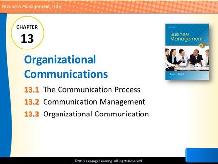 ©2013 Cengage Learning. All Rights Reserved. Business Management, 13e Organizational Communications 13.1 13.1The Communication Process 13.2 13.2Communication.