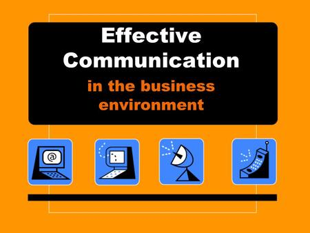 Effective Communication in the business environment.