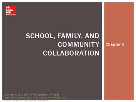 Chapter 3 SCHOOL, FAMILY, AND COMMUNITY COLLABORATION Copyright © 2015 McGraw-Hill Education. All rights reserved. No reproduction or distribution without.
