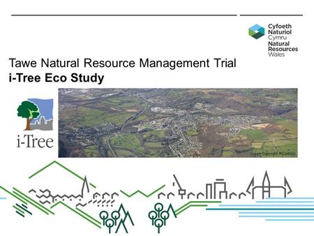 Tawe Natural Resource Management Trial i-Tree Eco Study Crown Copyright: RCAHMW.