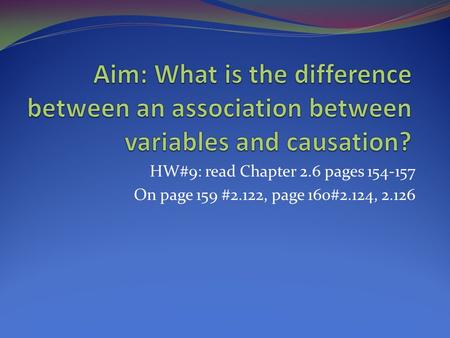 HW#9: read Chapter 2.6 pages 154-157 On page 159 #2.122, page 160#2.124, 2.126.