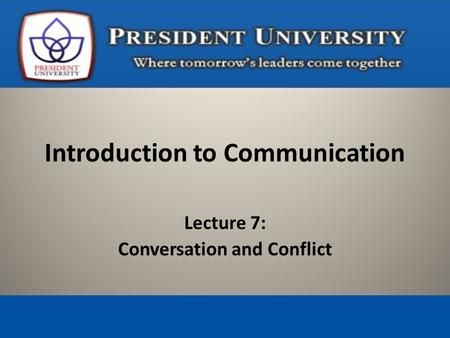 Lecture 7: Conversation and Conflict Introduction to Communication.