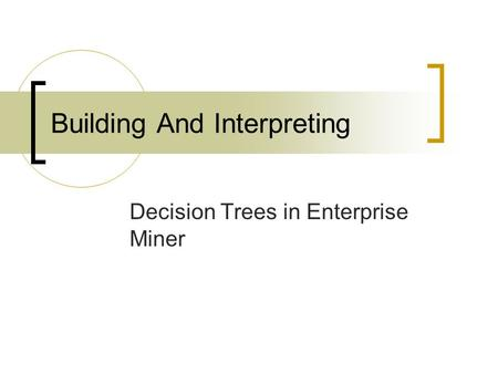Building And Interpreting Decision Trees in Enterprise Miner.