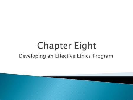 Developing an Effective Ethics Program.  The responsibility of the corporation as a moral agent  The need for organizational ethics programs  An effective.