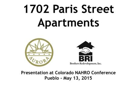 1702 Paris Street Apartments Presentation at Colorado NAHRO Conference Pueblo - May 13, 2015.
