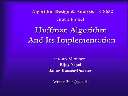 Algorithm Design & Analysis – CS632 Group Project Group Members Bijay Nepal James Hansen-Quartey Winter