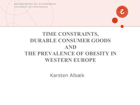 TIME CONSTRAINTS, DURABLE CONSUMER GOODS AND THE PREVALENCE OF OBESITY IN WESTERN EUROPE Karsten Albæk.