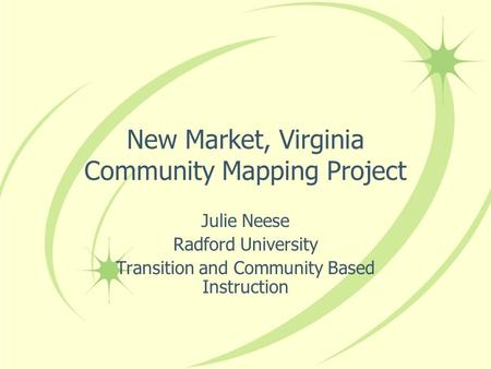 New Market, Virginia Community Mapping Project Julie Neese Radford University Transition and Community Based Instruction.