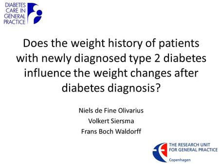 Does the weight history of patients with newly diagnosed type 2 diabetes influence the weight changes after diabetes diagnosis? Niels de Fine Olivarius.