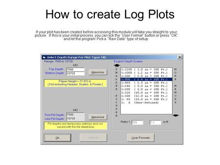 How to create Log Plots If your plot has been created before accessing this module will take you straight to your picture. If this is your initial process,