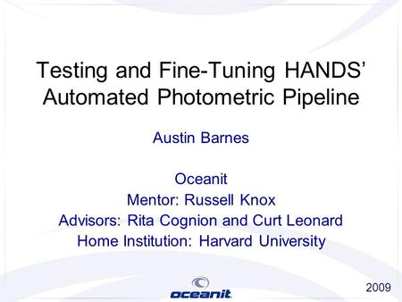 Testing and Fine-Tuning HANDS' Automated Photometric Pipeline Austin Barnes Oceanit Mentor: Russell Knox Advisors: Rita Cognion and Curt Leonard Home Institution: