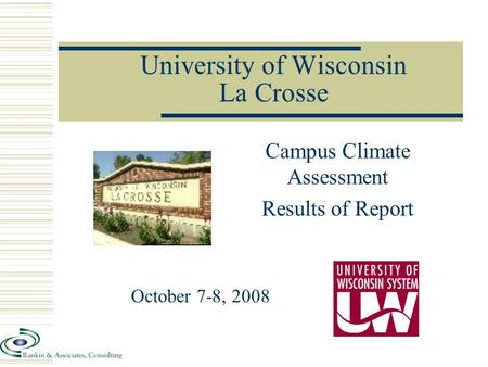 University of Wisconsin La Crosse Campus Climate Assessment Results of Report October 7-8, 2008.