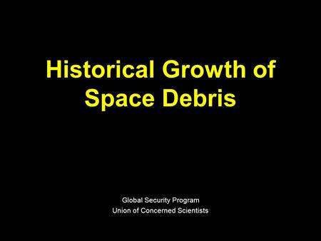 Historical Growth of Space Debris Global Security Program Union of Concerned Scientists.