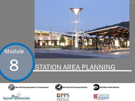 1 Module 8 STATION AREA PLANNING. 2 Module 8 Station Area Planning Key Concepts and Definitions Station Area Planning Process 1.Define the Station Area.