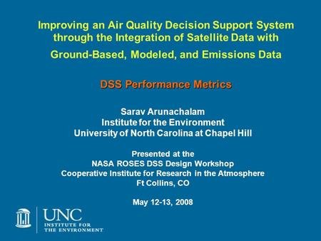 DSS Performance Metrics Improving an Air Quality Decision Support System through the Integration of Satellite Data with Ground-Based, Modeled, and Emissions.