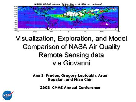 Visualization, Exploration, and Model Comparison of NASA Air Quality Remote Sensing data via Giovanni Ana I. Prados, Gregory Leptoukh, Arun Gopalan, and.