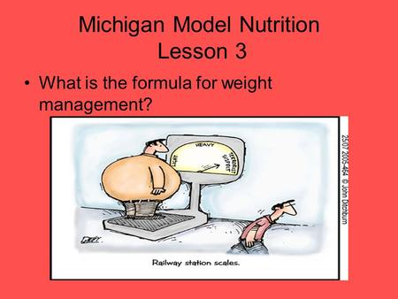 Michigan Model Nutrition Lesson 3 What is the formula for weight management?