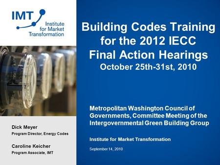 Building Codes Training for the 2012 IECC Final Action Hearings October 25th-31st, 2010 Metropolitan Washington Council of Governments, Committee Meeting.