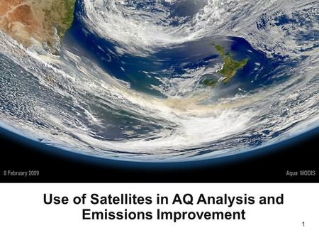 1 Use of Satellites in AQ Analysis and Emissions Improvement.