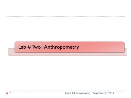 Lab # Two : Anthropometry September 11, 2015Lab # 2: Anthropometry1.