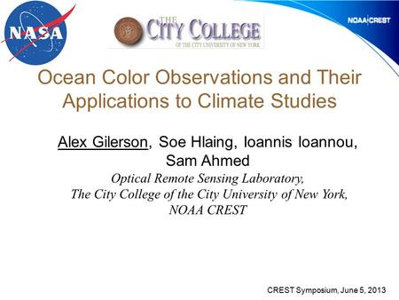 Ocean Color Observations and Their Applications to Climate Studies Alex Gilerson, Soe Hlaing, Ioannis Ioannou, Sam Ahmed Optical Remote Sensing Laboratory,