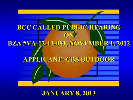 JANUARY 8, 2013 BCC CALLED PUBLIC HEARING ON BZA #VA-12-11-081, NOVEMBER 1, 2012 APPLICANT: CBS OUTDOOR.