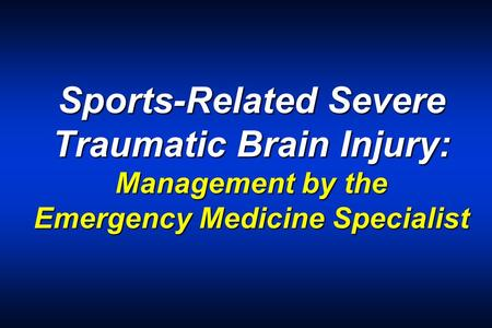Sports-Related Severe Traumatic Brain Injury: Management by the Emergency Medicine Specialist.