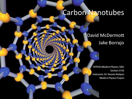 Carbon Nanotubes David McDermott Jake Borrajo