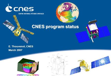CNES program status CNES program status E. Thouvenot, CNES March 2007.