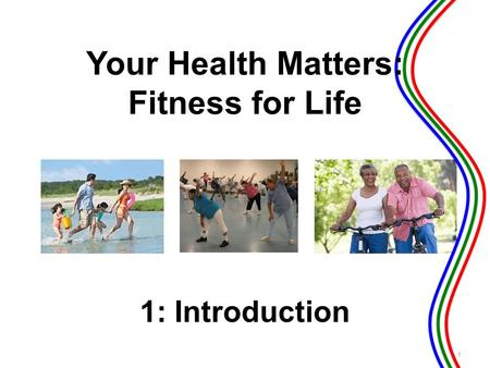 1: Introduction 1 Your Health Matters: Fitness for Life.