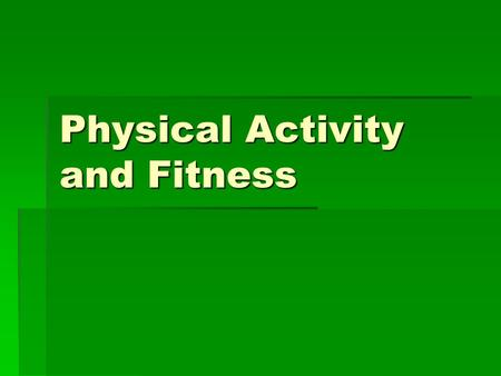 Physical Activity and Fitness. Five Components of Fitness CCCCardio-respiratory Endurance MMMMuscular Strength MMMMuscular Endurance FFFFlexibility.