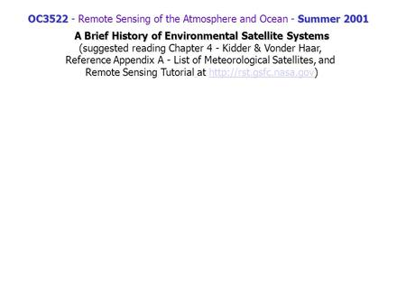 OC3522Summer 2001 OC3522 - Remote Sensing of the Atmosphere and Ocean - Summer 2001 A Brief History of Environmental Satellite Systems A Brief History.