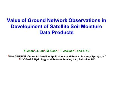 Slide 1/32NOAA Soil Moisture/Soil Temperature Workshop, Oak Ridge, TN, 3-5 March, 2009 Value of Ground Network Observations in Development of Satellite.