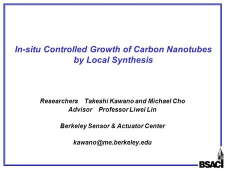 ©2006 University of California Prepublication Data March 2006 In-situ Controlled Growth of Carbon Nanotubes by Local Synthesis Researchers Takeshi Kawano.